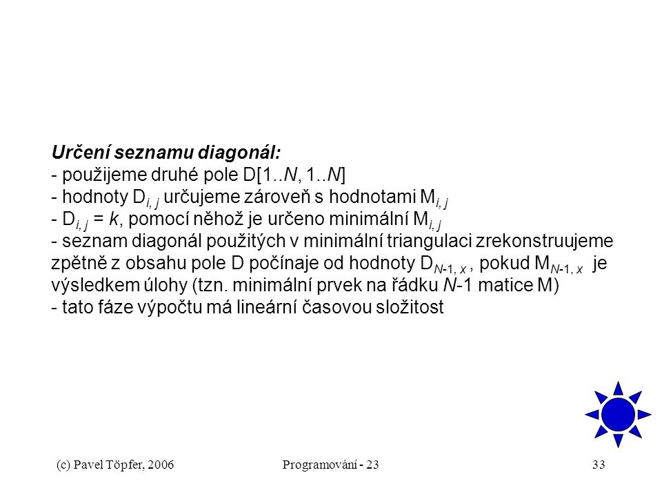 Určení seznamu diagonál: - použijeme druhé pole D[1. N, 1